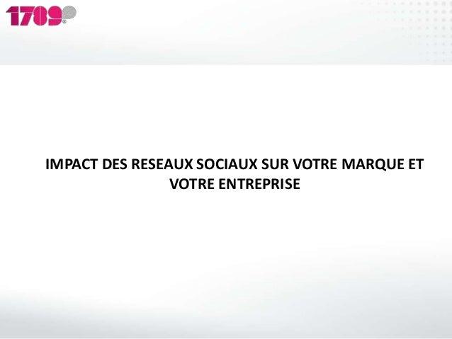 IMPACT DES RESEAUX SOCIAUX SUR VOTRE MARQUE ET                VOTRE ENTREPRISE