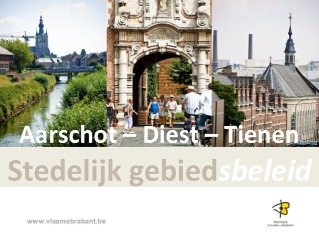 Aarschot – Diest – TienenStedelijk gebiedsbeleid www.vlaamsbrabant.be