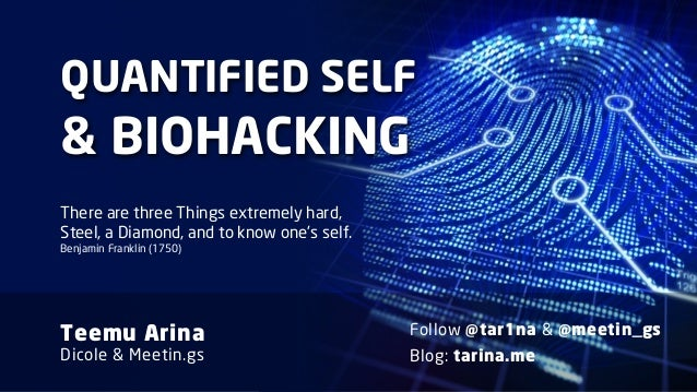 Quantified Self & Biohacking by Teemu Arina