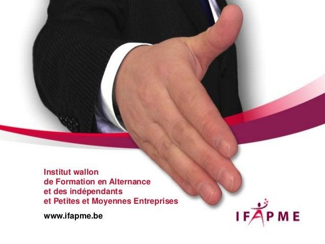 Institut wallonde Formation en Alternanceet des indépendantset Petites et Moyennes Entrepriseswww.ifapme.be