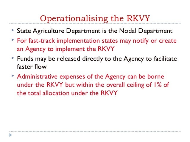 Operationalising the RKVY   State Agriculture Department is the Nodal Department   For fast-track implementation states ...