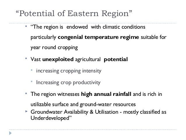 """""""Potential of Eastern Region""""     """"The region is endowed with climatic conditions      particularly congenial temperature..."""