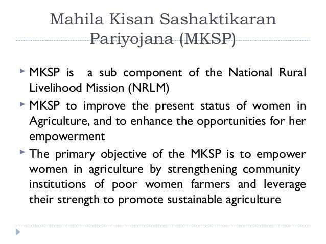 Mahila Kisan Sashaktikaran         Pariyojana (MKSP) MKSP is a sub component of the National Rural  Livelihood Mission (N...
