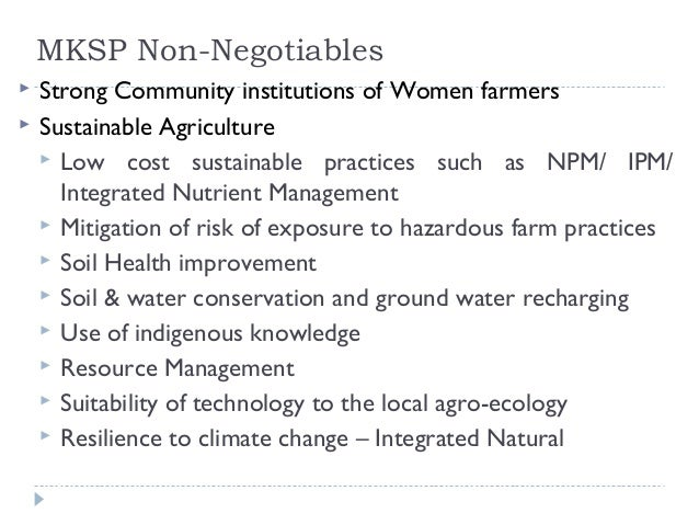 MKSP Non-Negotiables   Strong Community institutions of Women farmers   Sustainable Agriculture     Low cost sustainabl...