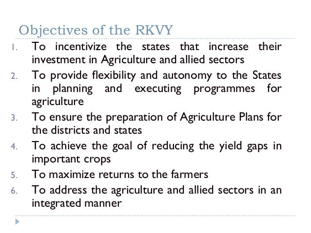 Objectives of the RKVY1.    To incentivize the states that increase their      investment in Agriculture and allied sector...