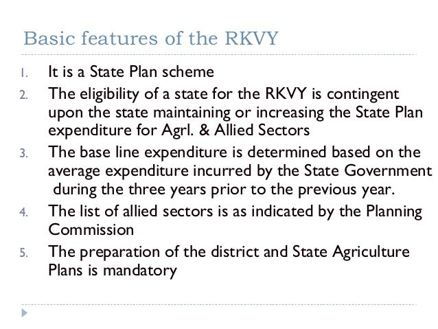 Basic features of the RKVY1.   It is a State Plan scheme2.   The eligibility of a state for the RKVY is contingent     upo...