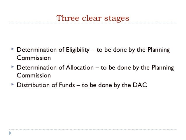 Three clear stages   Determination of Eligibility – to be done by the Planning    Commission   Determination of Allocati...