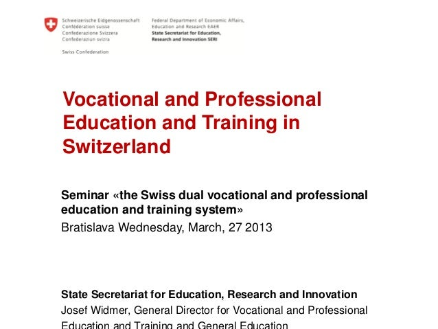 Vocational and ProfessionalEducation and Training inSwitzerlandSeminar «the Swiss dual vocational and professionaleducatio...