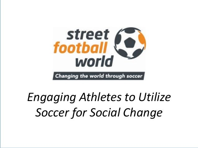 Engaging Athletes to Utilize          Soccer for Social Change08/04/2013        client/situation for the presentation   1