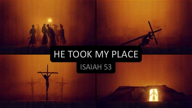 HE TOOK MY PLACE     ISAIAH 53