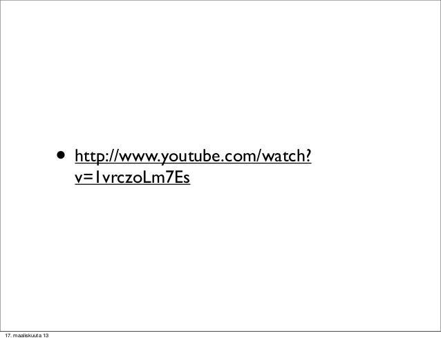 • http://www.youtube.com/watch?                       v=1vrczoLm7Es17. maaliskuuta 13