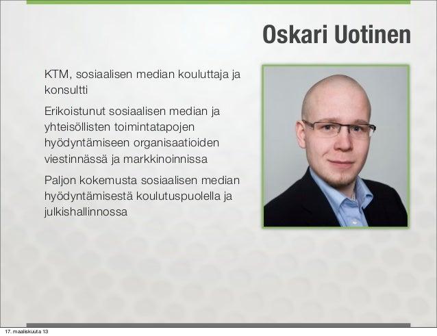Oskari Uotinen                KTM, sosiaalisen median kouluttaja ja                konsultti                Erikoistunut s...