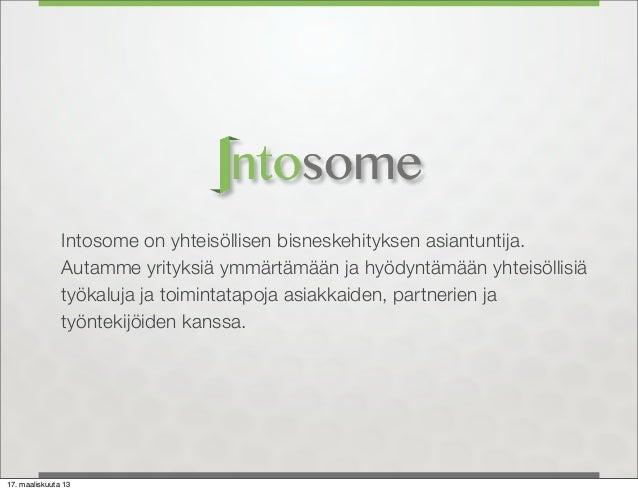 Intosome on yhteisöllisen bisneskehityksen asiantuntija.               Autamme yrityksiä ymmärtämään ja hyödyntämään yhtei...