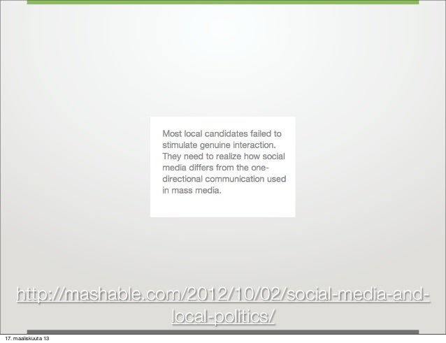 http://mashable.com/2012/10/02/social-media-and-                      local-politics/17. maaliskuuta 13