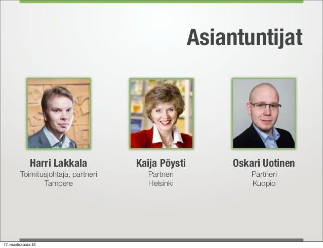 Asiantuntijat              Harri Lakkala          Kaija Pöysti        Oskari Uotinen         Toimitusjohtaja, partneri    ...