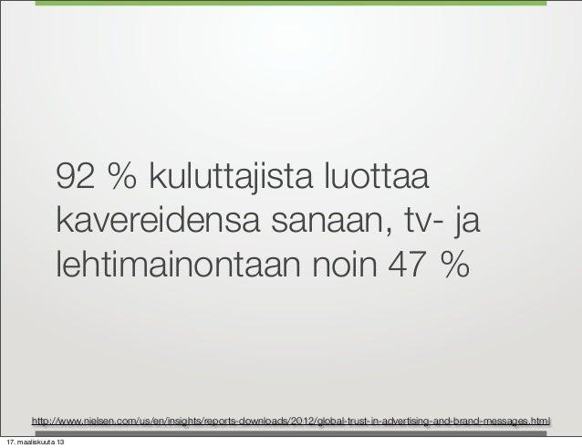 92 % kuluttajista luottaa               kavereidensa sanaan, tv- ja               lehtimainontaan noin 47 %       http://w...