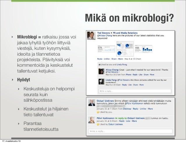 Mikä on mikroblogi?         ‣ Mikroblogi = ratkaisu jossa voi              jakaa lyhyitä työhön liittyviä              vie...