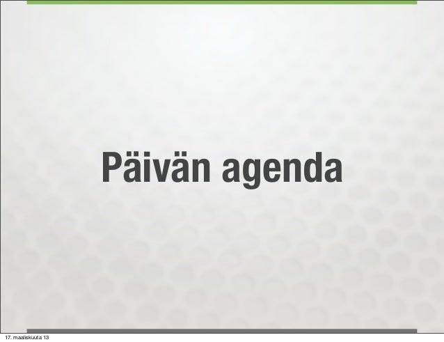 Päivän agenda17. maaliskuuta 13