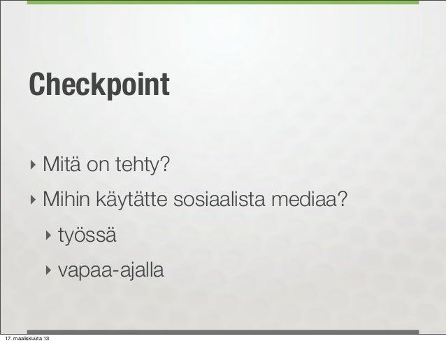 Checkpoint         ‣ Mitä on tehty?         ‣ Mihin käytätte sosiaalista mediaa?               ‣ työssä               ‣ va...