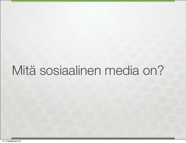 Mitä sosiaalinen media on?17. maaliskuuta 13
