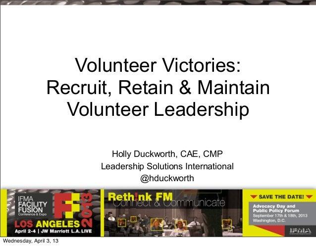Volunteer Victories:                 Recruit, Retain & Maintain                   Volunteer Leadership                    ...