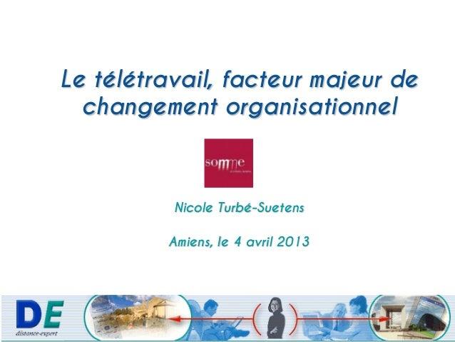 Le télétravail, facteur majeur dechangement organisationnelNicole Turbé-SuetensAmiens, le 4 avril 2013