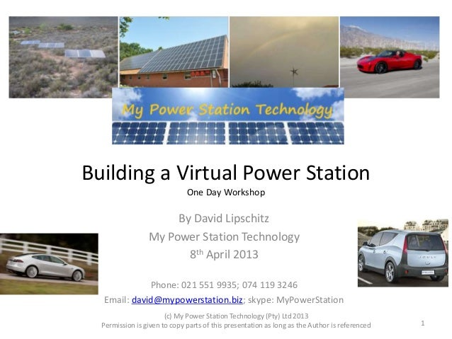 Building a Virtual Power Station  One Day Workshop  By David Lipschitz  My Power Station Technology  8th April 2013  Phone...
