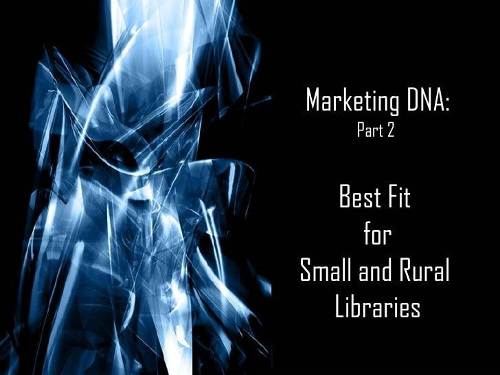 Marketing DNA: Part 2  Best Fit  for Small and Rural  Libraries
