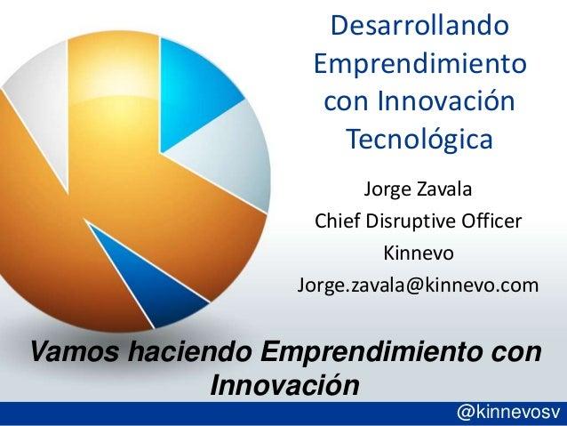 Desarrollando                  Emprendimiento                   con Innovación                     Tecnológica            ...