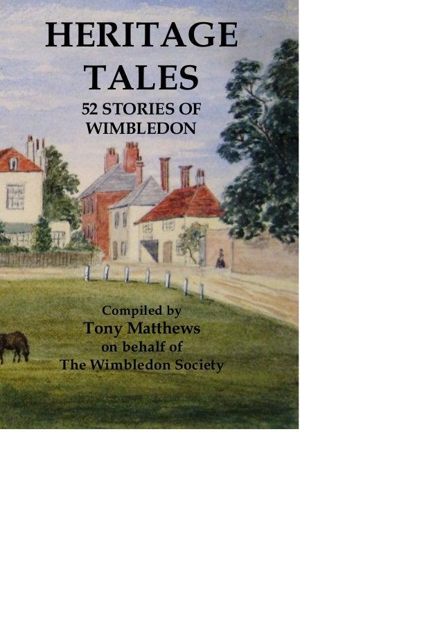 HERITAGE TALES  52 STORIES OF   WIMBLEDON     Compiled by  Tony Matthews     on behalf ofThe Wimbledon Society