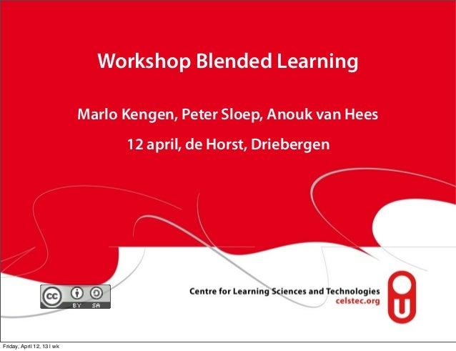 Workshop Blended Learning                            Marlo Kengen, Peter Sloep, Anouk van Hees                            ...