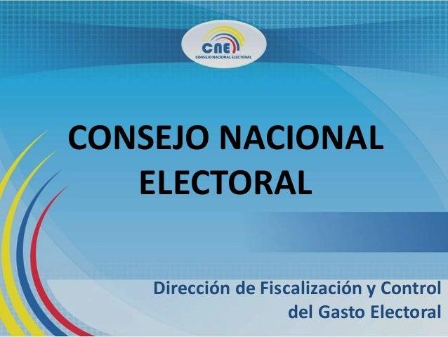 CONSEJO NACIONAL ELECTORAL Dirección de Fiscalización y Control del Gasto Electoral