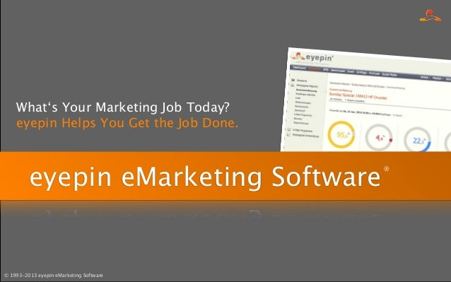© 1993-2013 eyepin eMarketing Software eyepin eMarketing Software What's Your Marketing Job Today? eyepin Helps You Get th...