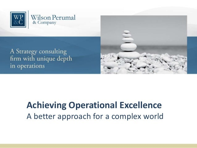 Achieving Operational ExcellenceA better approach for a complex world