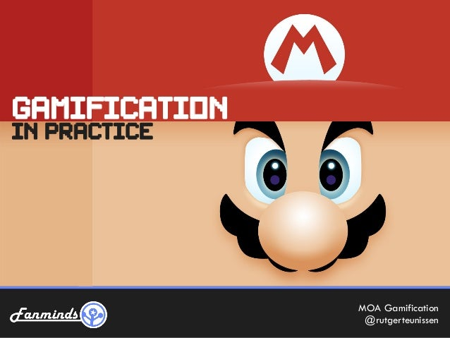 GAMIFICATIONin practice               MOA Gamification                @rutgerteunissen