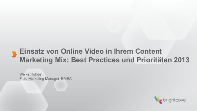 Einsatz von Online Video in Ihrem ContentMarketing Mix: Best Practices und Prioritäten 2013Weike RohdeField Marketing Mana...