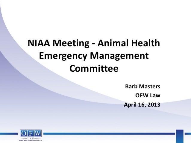 NIAA Meeting - Animal HealthEmergency ManagementCommitteeBarb MastersOFW LawApril 16, 2013
