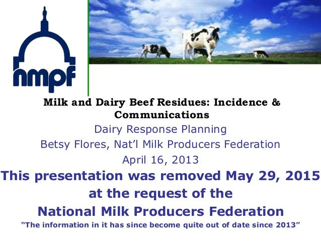 Milk and Dairy Beef Residues: Incidence & Communications This presentation was removed May 29, 2015 at the request of the ...