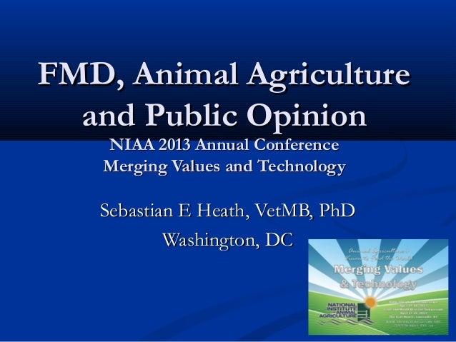 FMD, Animal AgricultureFMD, Animal Agricultureand Public Opinionand Public OpinionNIAA 2013 Annual ConferenceNIAA 2013 Ann...