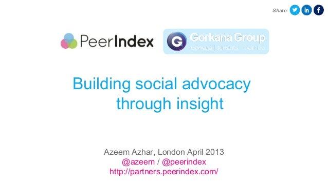 ShareBuilding social advocacy      through insight    Azeem Azhar, London April 2013         @azeem / @peerindex     http:...