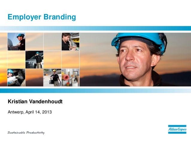 Employer BrandingKristian VandenhoudtAntwerp, April 14, 2013Insert picture here and delete this rectangle