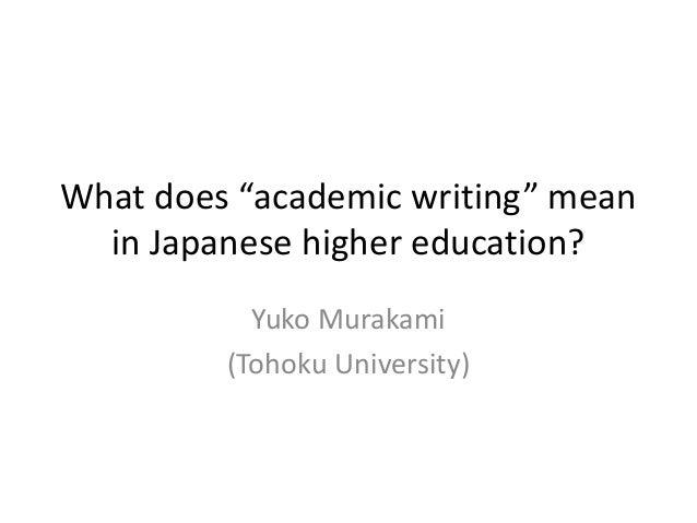 "What does ""academic writing"" mean in Japanese higher education? Yuko Murakami (Tohoku University)"