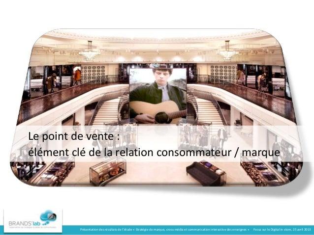Le point de vente :élément clé de la relation consommateur / marquePrésentation des résultats de l'étude « Stratégie de ma...