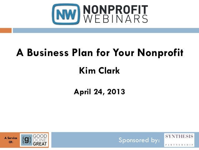 Sponsored By:A ServiceOf:A Business Plan For Your NonprofitKim ClarkApril  24, ...