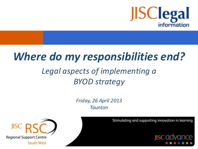 Where do my responsibilities end?Legal aspects of implementing aBYOD strategyFriday, 26 April 2013Taunton