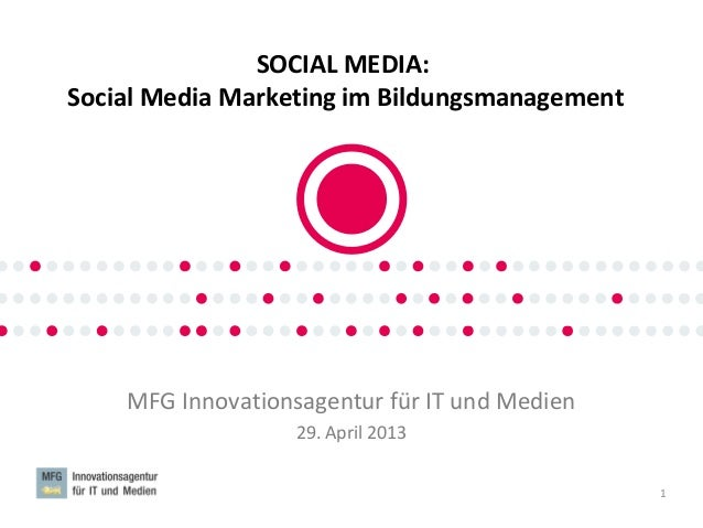 SOCIAL MEDIA:Social Media Marketing im BildungsmanagementMFG Innovationsagentur für IT und Medien29. April 20131MFG SOCIAL...