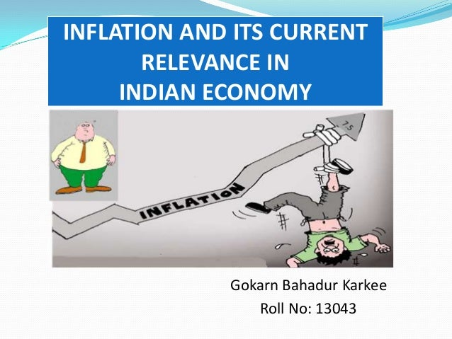INFLATION AND ITS CURRENT RELEVANCE IN INDIAN ECONOMY  Gokarn Bahadur Karkee Roll No: 13043