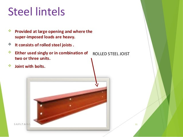Steel lintels  Provided at large opening and where the super-imposed loads are heavy.  It consists of rolled steel joist...