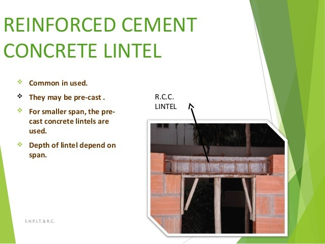 REINFORCED CEMENT CONCRETE LINTEL  Common in used.  They may be pre-cast .  For smaller span, the pre- cast concrete li...