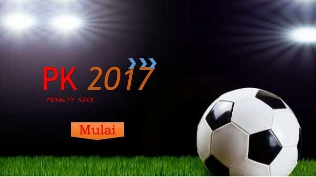 PK 2017PENALTY KICK Mulai